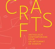crafts, anthologie contemporaine pour un artisanat de demain, Fabien Petiot, Chloé Braunstein-Kriegel