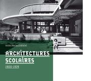 ARCHITECTURES SCOLAIRES 1900-1939, Anne-Marie Châtelet