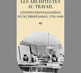 Les architectes au travail. L'institutionnalisation d'une profession, 1795-1940, Maxime Decommer.