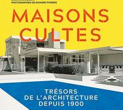 Maisons cultes, trésors de l'architecture depuis 1900, Dominic Bradbury. Photographies de Richard Powers